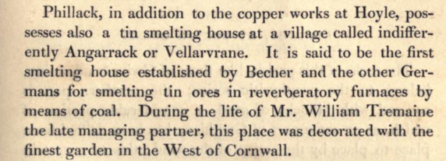 Phillack, in addition to the copper works at Hoyle, pos-  sesses also a tin smelting house at a village called indifferently Angarrack or Vellarvrane said to be first smelting house established by Becher and other Germans for smeltin