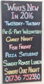 What's New in 2016 Two'sday - Tuesday Pie & Pint - Wednesday Curry Night Fish Friday Pizza Saturday Sunday Roast Lunch  Sunday Quiz Night  01736 752380 | Angarrack Inn